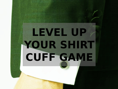 Level up your shirt cuffs game
