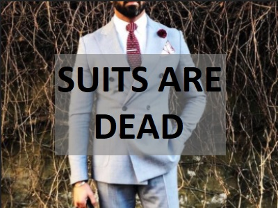 Suits are dead…